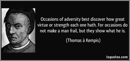 quote-occasions-of-adversity-best-discover-how-great-virtue-or-strength-each-one-hath-for-occasions-do-thomas-a-kempis-243145